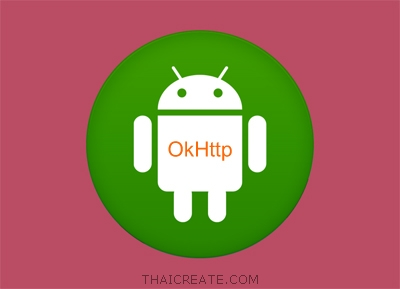 Android and OkHttp (HTTP LIB:Library)